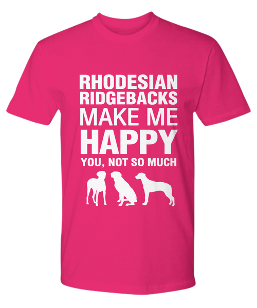 Rhodesian Ridgebacks Make Me Happy T-Shirt - Dogs Make Me Happy - 17