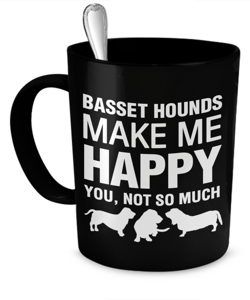 Basset Hounds Make Me Happy - Dogs Make Me Happy - 1