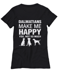Dalmatians Make Me Happy Women's Shirt - Dogs Make Me Happy - 25
