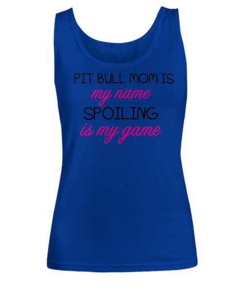 Pit Bull mom is my name, spoiling is my game - Dogs Make Me Happy - 13