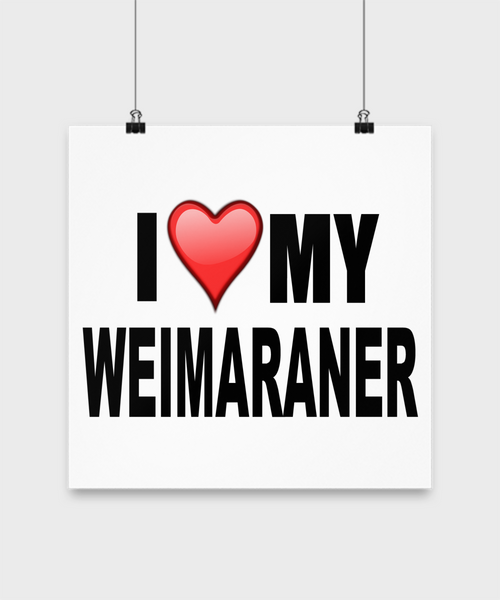 I Love My Weimaraner -Poster - Dogs Make Me Happy - 3