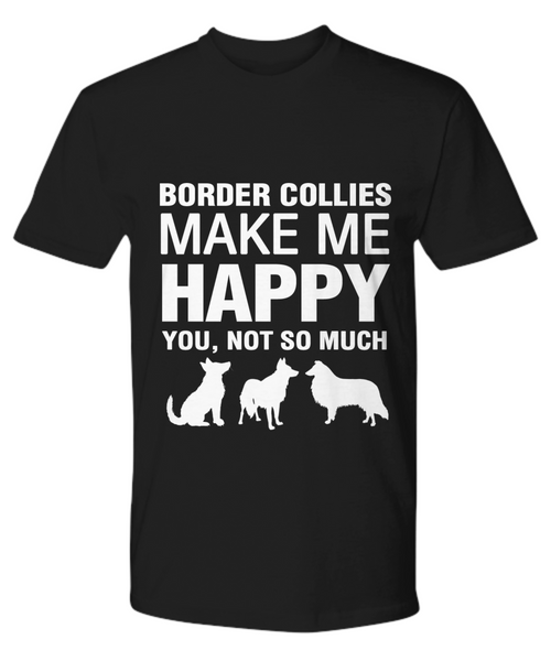 Border Collies Make Me Happy T-Shirt - Dogs Make Me Happy - 11