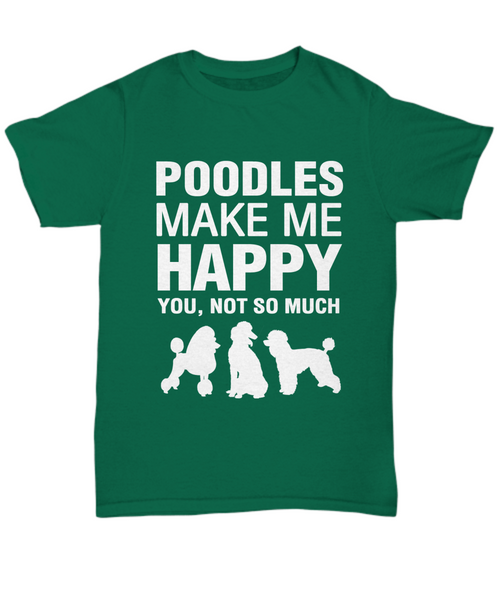 Poodles Make Me Happy T-shirt - Dogs Make Me Happy - 1