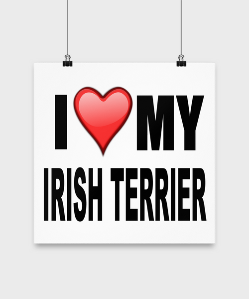 I Love My Irish Terrier -Poster - Dogs Make Me Happy - 3