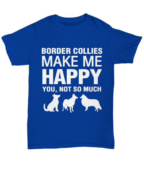 Border Collies Make Me Happy T-Shirt - Dogs Make Me Happy - 5