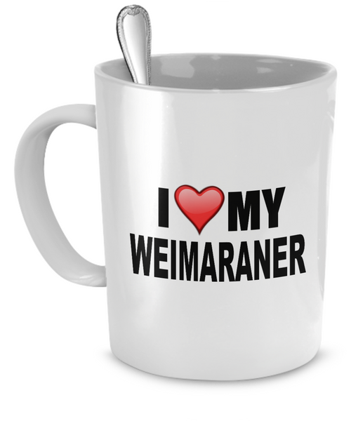 I Love My Weimaraner - Dogs Make Me Happy - 1