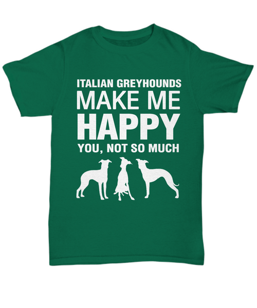 Italian Greyhounds Make Me Happy T-shirt - Dogs Make Me Happy - 9