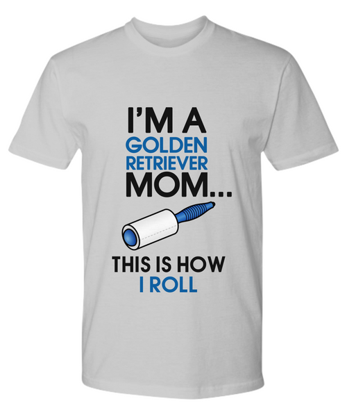 I'm a golden retriever mom - This is how I roll - Dogs Make Me Happy - 27