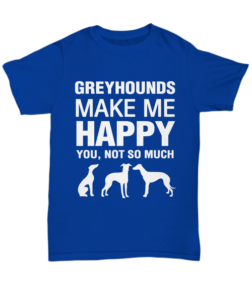 Greyhounds Make Me Happy T-Shirt - Dogs Make Me Happy - 3