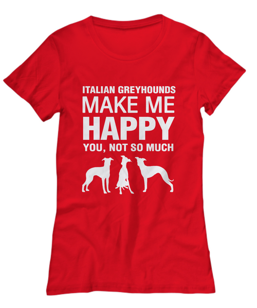 Italian Greyhounds Make Me Happy Women's Shirt - Dogs Make Me Happy - 13