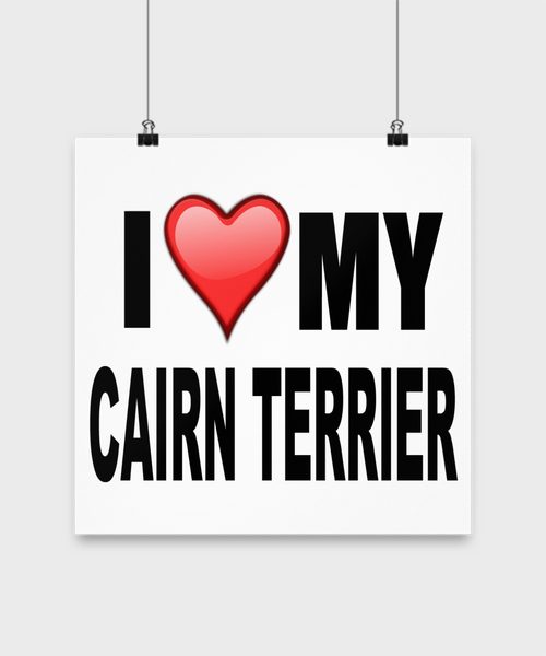 I Love My Cairn Terrier -Poster - Dogs Make Me Happy - 2