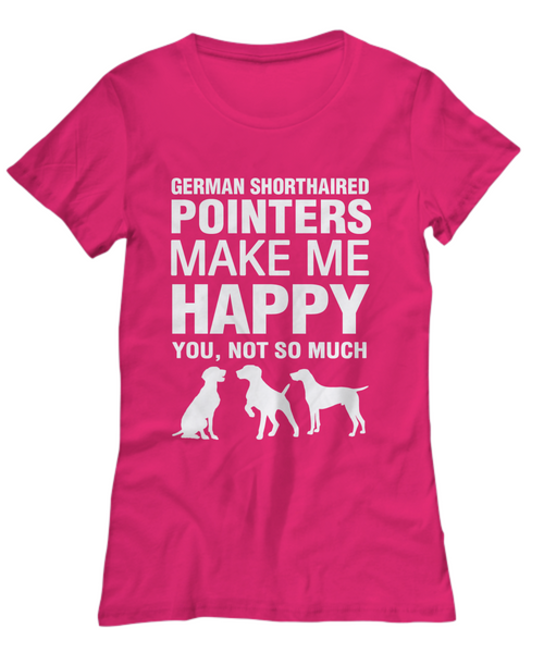 German Shorthaired Pointers Make Me Happy Women's Shirt - Dogs Make Me Happy - 27