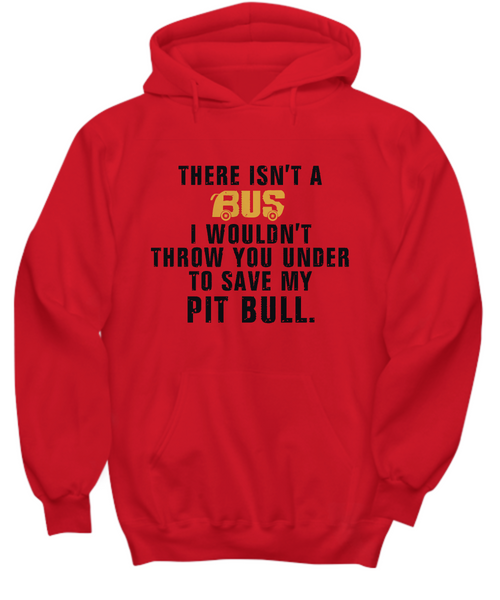 There isn't a bus I wouldn't throw you under to save my pit bull - tank and tee - Dogs Make Me Happy - 24