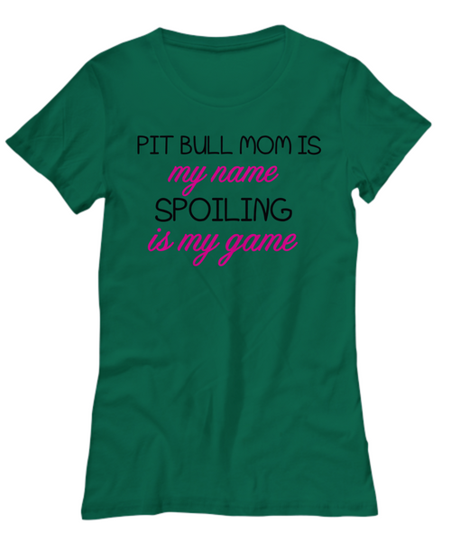 Pit Bull mom is my name, spoiling is my game - Dogs Make Me Happy - 1
