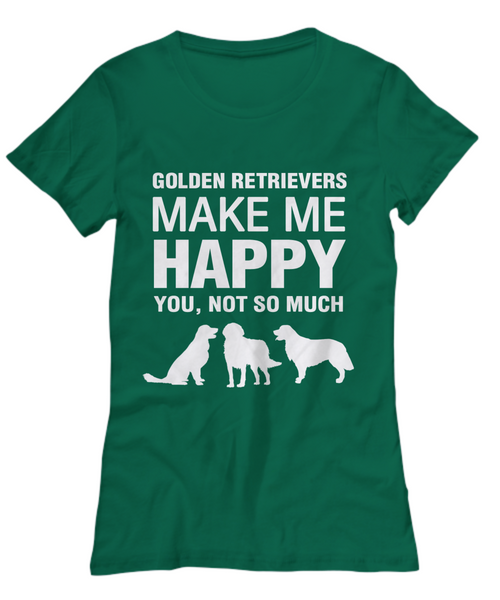 Golden Retrievers Make Me Happy -Women's Shirt - Dogs Make Me Happy - 29