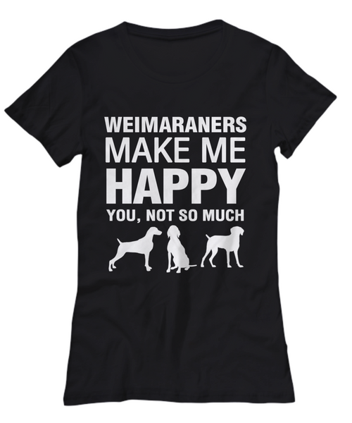 Weimaraners Make Me Happy Women's Shirt - Dogs Make Me Happy - 11