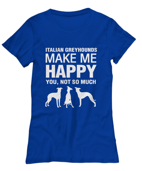 Italian Greyhounds Make Me Happy Women's Shirt - Dogs Make Me Happy - 15