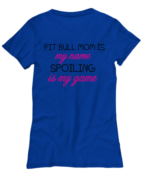 Pit Bull mom is my name, spoiling is my game - Dogs Make Me Happy - 5