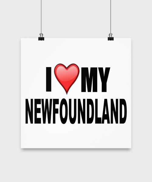 I Love My Newfoundland- Poster - Dogs Make Me Happy - 3