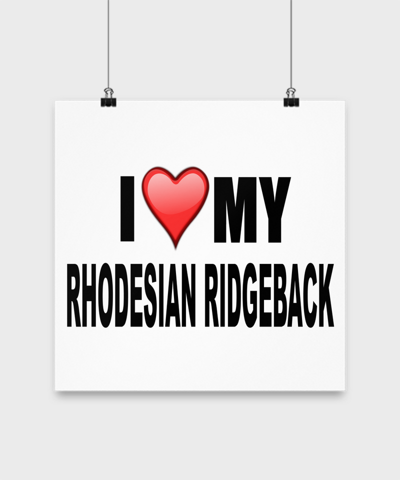 I Love My Rhodesian Ridgeback -Poster - Dogs Make Me Happy - 3