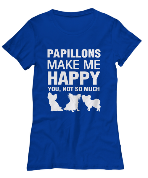 Papillions Make Me Happy Women's Shirt - Dogs Make Me Happy - 15