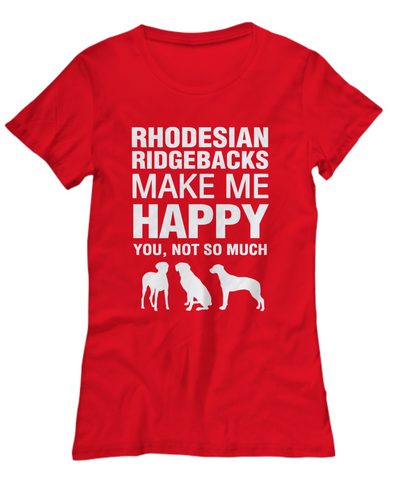 Rhodesian Ridgebacks Make Me Happy Women's Shirt - Dogs Make Me Happy - 13