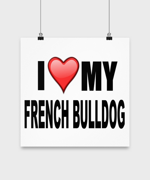 I Love My French Bulldog - Poster - Dogs Make Me Happy - 3