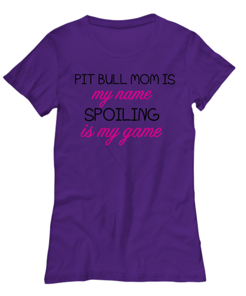 Pit Bull mom is my name, spoiling is my game - Dogs Make Me Happy - 7