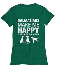 Dalmatians Make Me Happy Women's Shirt - Dogs Make Me Happy - 35