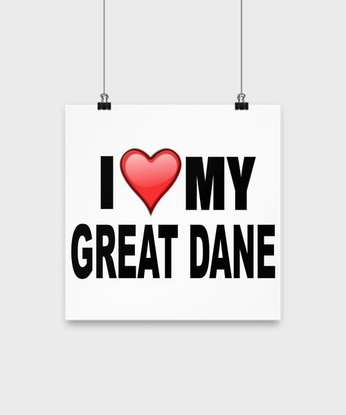 I Love My Great Dane -Poster - Dogs Make Me Happy - 2