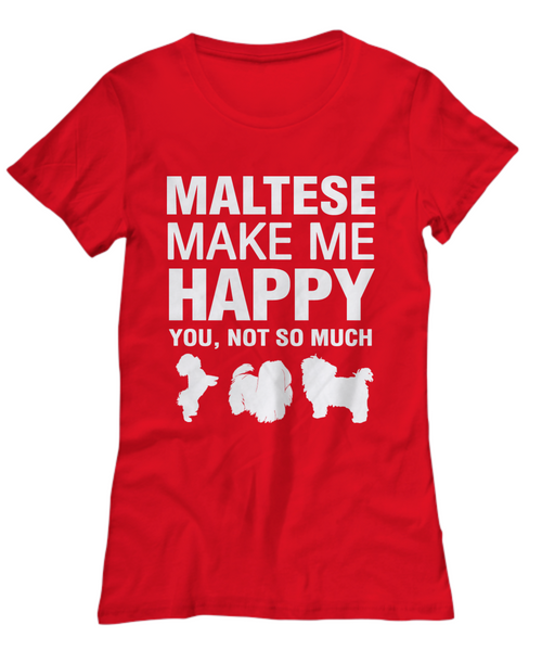 Maltese Make Me Happy Women's Shirt - Dogs Make Me Happy - 23