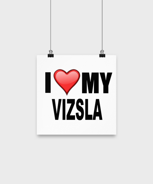 I Love My Vizsla- Poster - Dogs Make Me Happy - 1