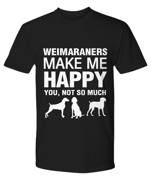 Weimaraners Make Me Happy T Shirt - Dogs Make Me Happy - 11