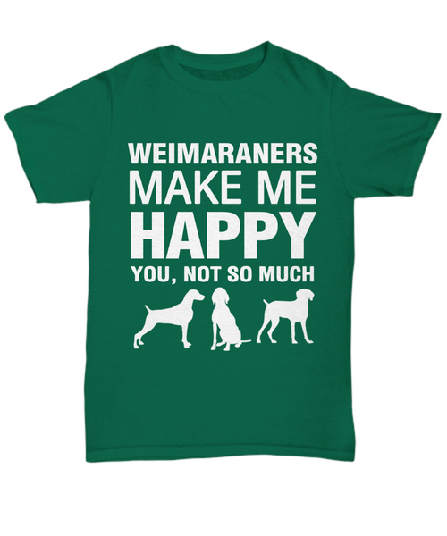 Weimaraners Make Me Happy T Shirt - Dogs Make Me Happy - 9