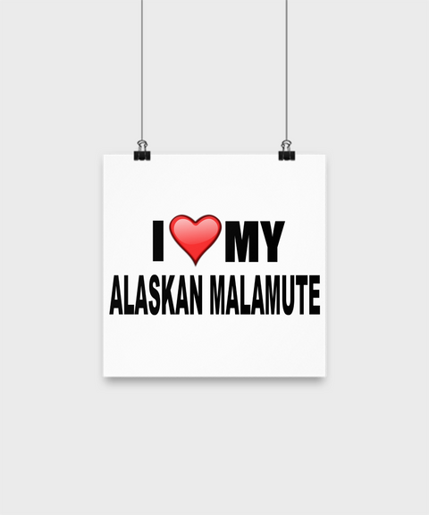 I Love My Alaskan Malamute - Poster - Dogs Make Me Happy - 1