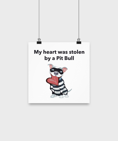 My Heart Was Stolen By A Pit Bull Poster - Dogs Make Me Happy - 1