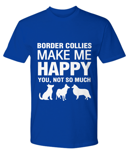 Border Collies Make Me Happy T-Shirt - Dogs Make Me Happy - 15