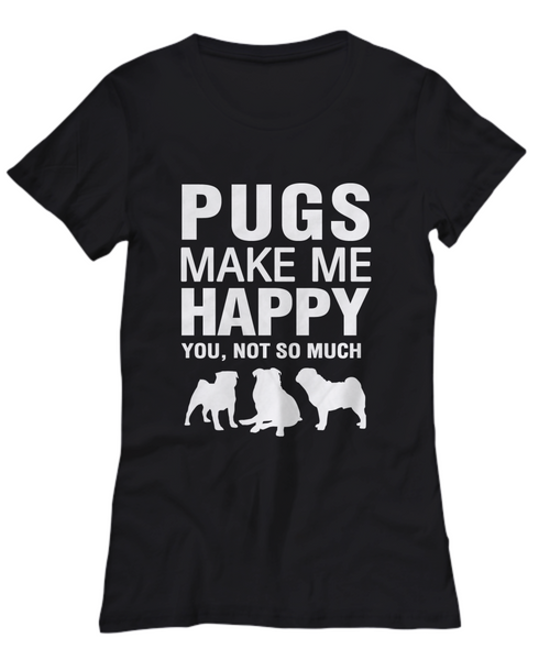 Pugs Make Me Happy -Women's Shirt - Dogs Make Me Happy - 21