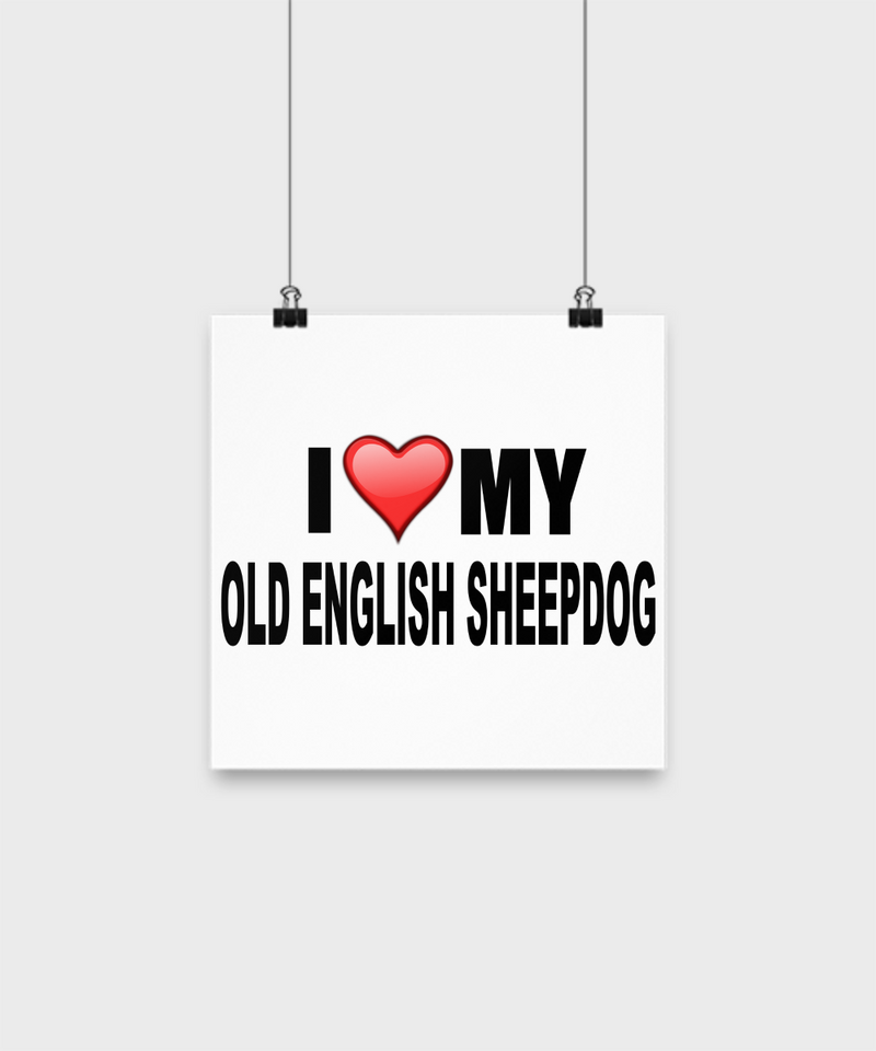 I Love My Old English Sheepdog-Poster - Dogs Make Me Happy - 1