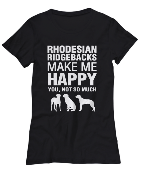 Rhodesian Ridgebacks Make Me Happy Women's Shirt - Dogs Make Me Happy - 11