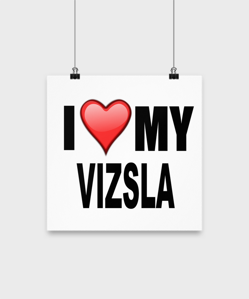 I Love My Vizsla- Poster - Dogs Make Me Happy - 2