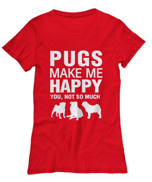 Pugs Make Me Happy -Women's Shirt - Dogs Make Me Happy - 23