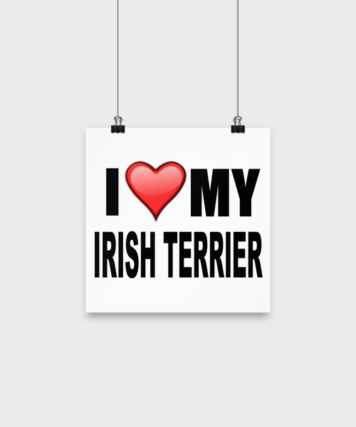I Love My Irish Terrier -Poster - Dogs Make Me Happy - 1