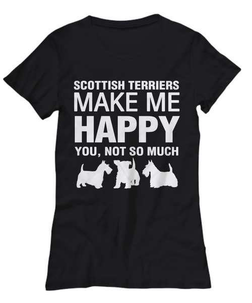Scottish Terriers Make Me Happy Women's Shirt - Dogs Make Me Happy - 11