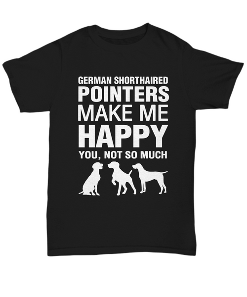 German Shorthaired Pointers Make Me Happy T-Shirt - Dogs Make Me Happy - 1