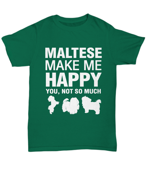 Maltese Make Me Happy T-shirt - Dogs Make Me Happy - 1
