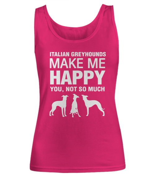 Italian Greyhounds Make Me Happy Women's Shirt - Dogs Make Me Happy - 7