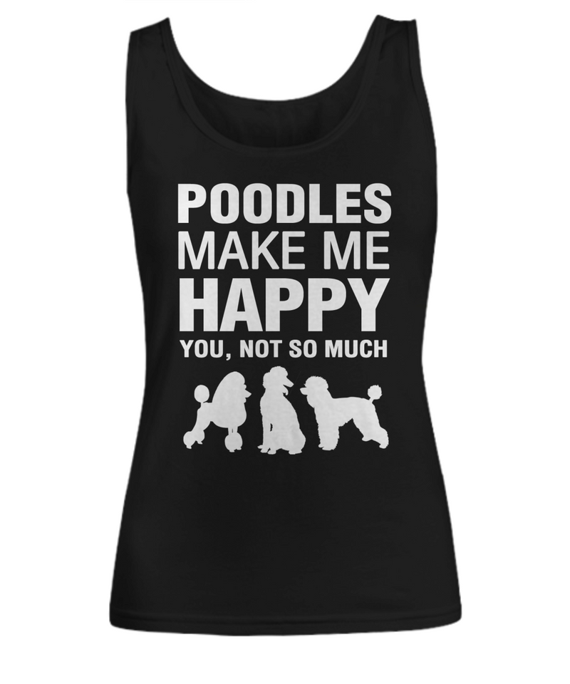 Poodles Make Me Happy Women's Shirt - Dogs Make Me Happy - 3