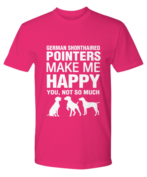 German Shorthaired Pointers Make Me Happy T-Shirt - Dogs Make Me Happy - 17