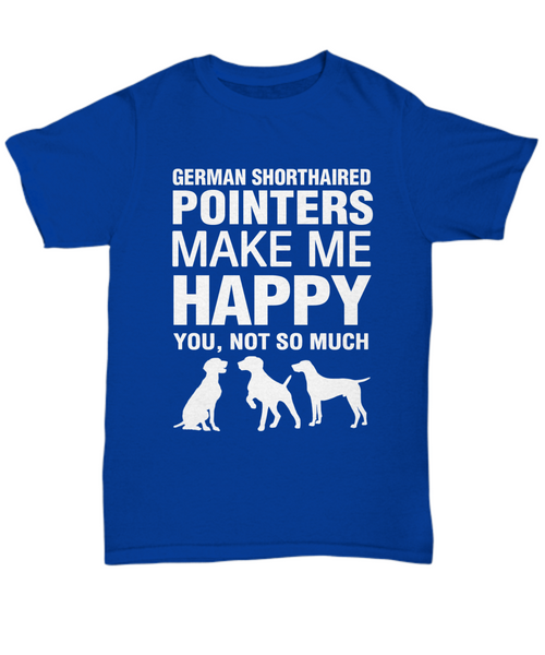 German Shorthaired Pointers Make Me Happy T-Shirt - Dogs Make Me Happy - 3
